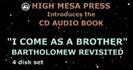 "High Mesa Press introduces the CD audio book, ""I Come as a Brother"": Bartholomew Revisited, a 4 CD set"